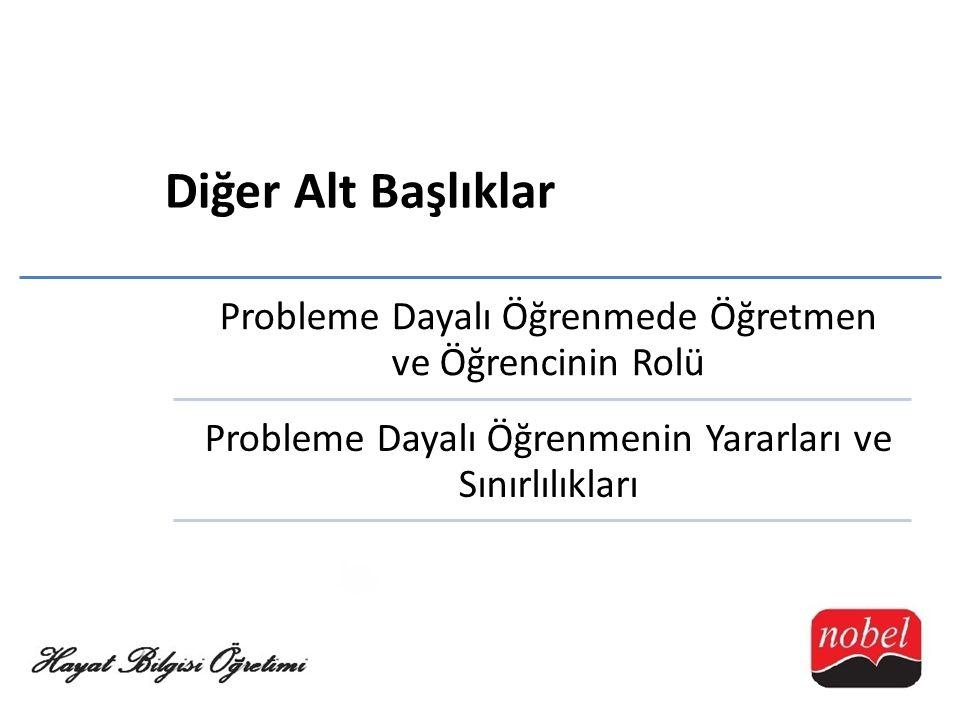 Probleme Dayalı Öğrenmede Öğretmen ve Öğrencinin Rolü Probleme Dayalı Öğrenmenin Yararları ve Sınırlılıkları Diğer Alt Başlıklar