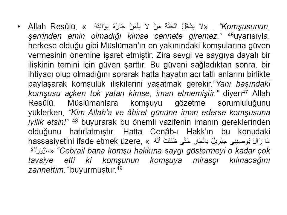 """Allah Resûlü, « لاَ يَدْخُلُ الْجَنَّةَ مَنْ لاَ يَأْمَنُ جَارُهُ بَوَائِقَهُ ». """"Komşusunun, şerrinden emin olmadığı kimse cennete giremez."""" 46 uyarı"""