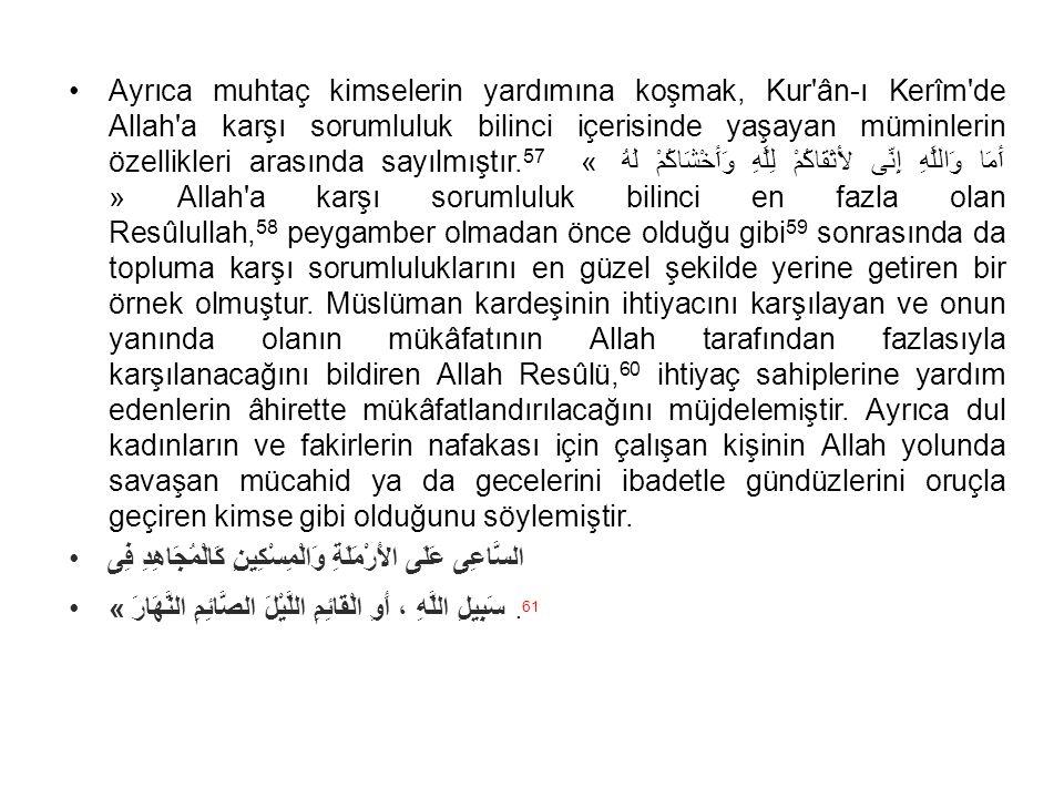 Ayrıca muhtaç kimselerin yardımına koşmak, Kur'ân-ı Kerîm'de Allah'a karşı sorumluluk bilinci içerisinde yaşayan müminlerin özellikleri arasında sayıl