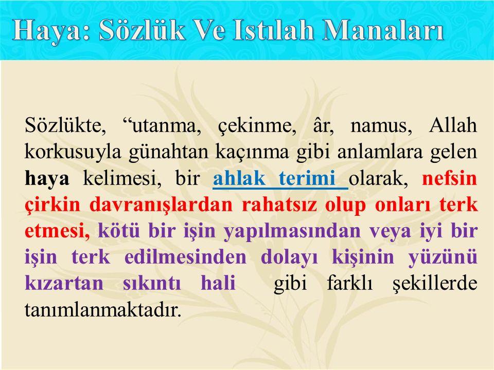 """Sözlükte, """"utanma, çekinme, âr, namus, Allah korkusuyla günahtan kaçınma gibi anlamlara gelen haya kelimesi, bir ahlak terimi olarak, nefsin çirkin da"""