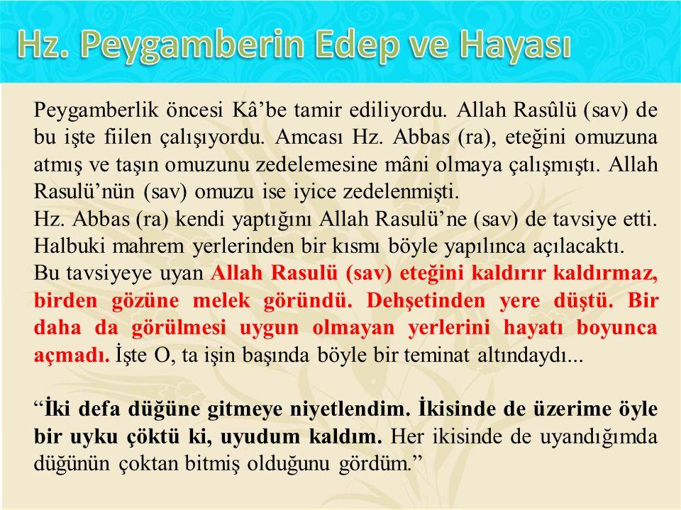 Peygamberlik öncesi Kâ'be tamir ediliyordu.Allah Rasûlü (sav) de bu işte fiilen çalışıyordu.