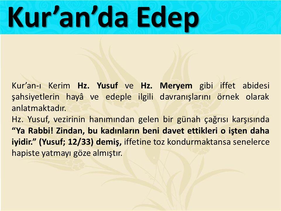 Kur'an-ı Kerim Hz. Yusuf ve Hz. Meryem gibi iffet abidesi şahsiyetlerin hayâ ve edeple ilgili davranışlarını örnek olarak anlatmaktadır. Hz. Yusuf, ve