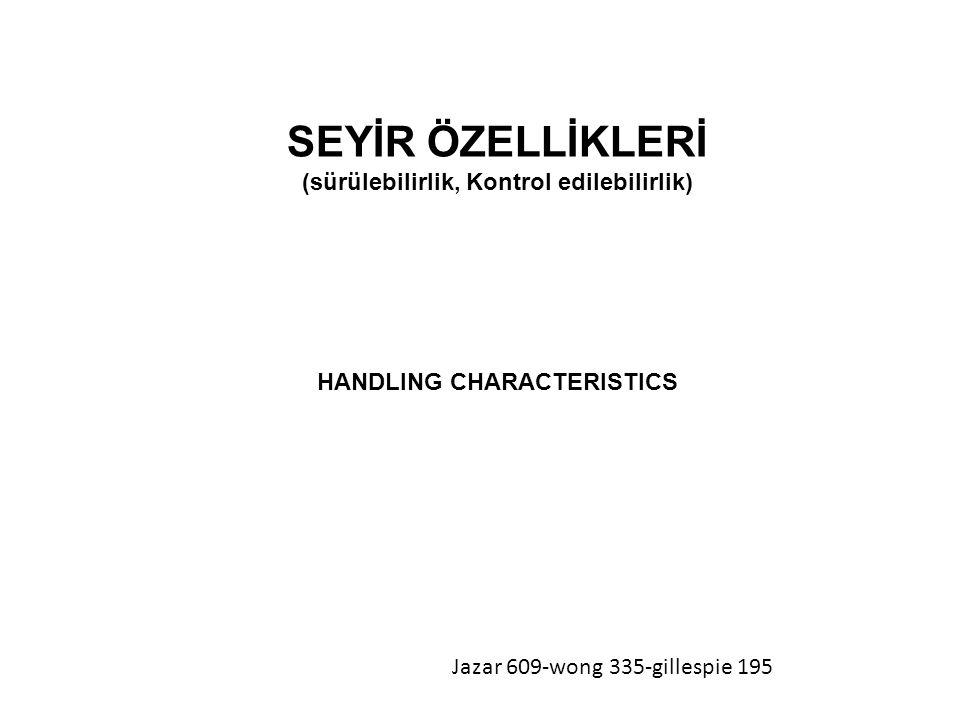 Jazar 609-wong 335-gillespie 195 SEYİR ÖZELLİKLERİ (sürülebilirlik, Kontrol edilebilirlik) HANDLING CHARACTERISTICS