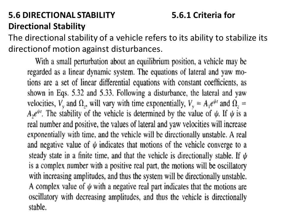 5.6 DIRECTIONAL STABILITY 5.6.1 Criteria for Directional Stability The directional stability of a vehicle refers to its ability to stabilize its directionof motion against disturbances.