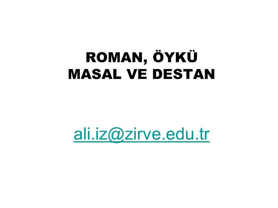 ROMAN, ÖYKÜ MASAL VE DESTAN ali.iz@zirve.edu.tr ali.iz@zirve.edu.tr