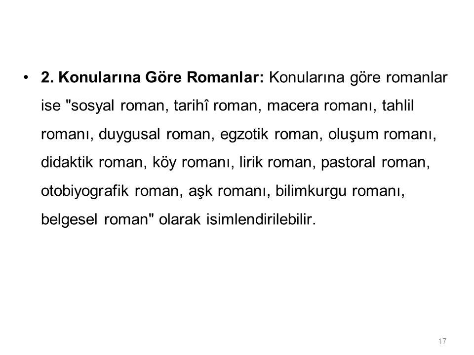 17 2. Konularına Göre Romanlar: Konularına göre romanlar ise