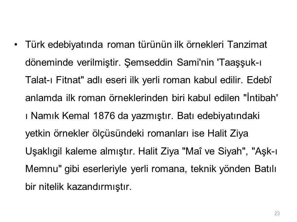 23 Türk edebiyatında roman türünün ilk örnekleri Tanzimat döneminde verilmiştir. Şemseddin Sami'nin 'Taaşşuk-ı Talat-ı Fitnat