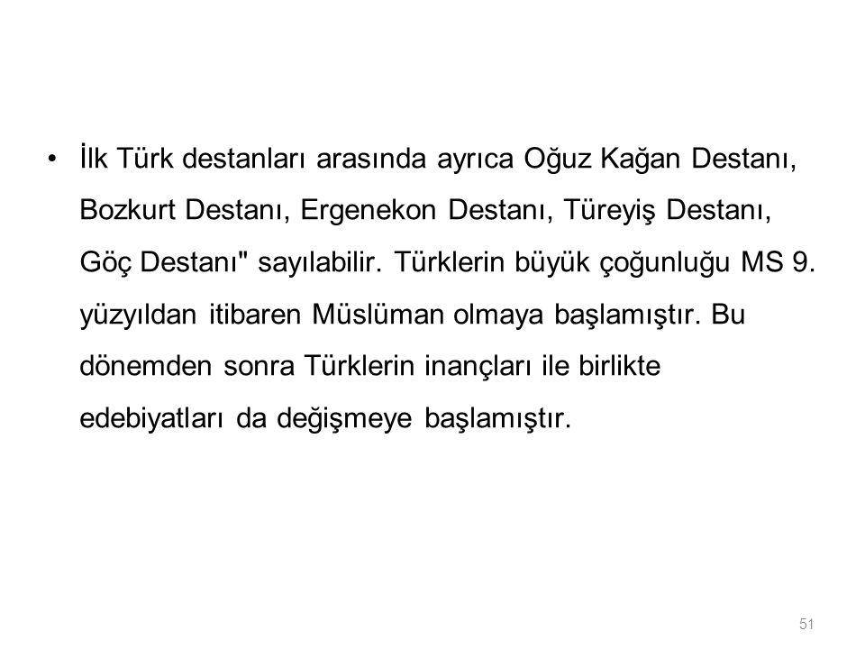 51 İlk Türk destanları arasında ayrıca Oğuz Kağan Destanı, Bozkurt Destanı, Ergenekon Destanı, Türeyiş Destanı, Göç Destanı