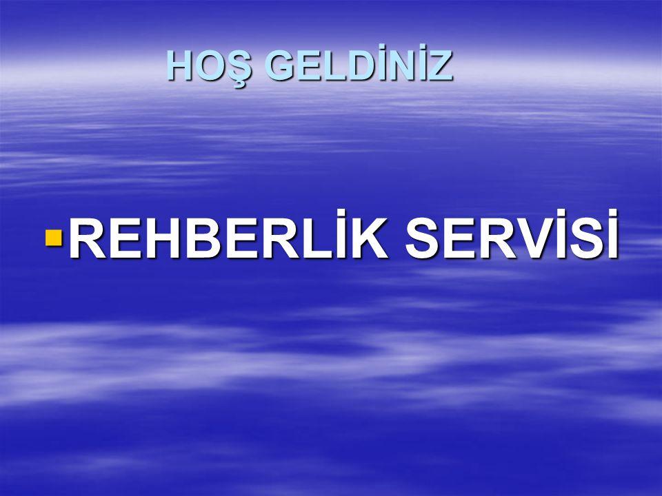 HOŞ GELDİNİZ  REHBERLİK SERVİSİ