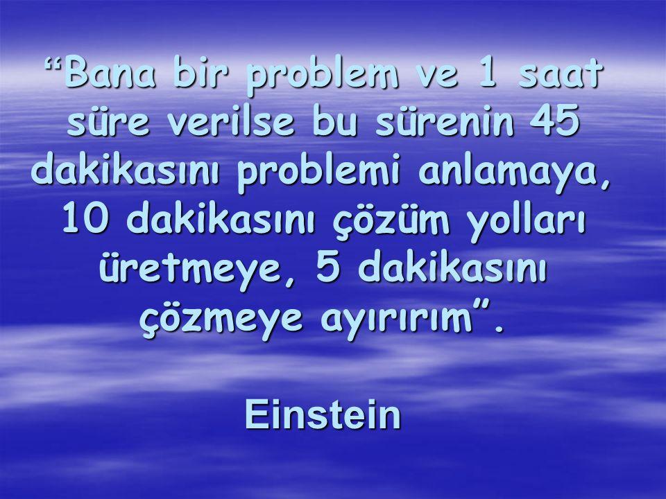 Bana bir problem ve 1 saat süre verilse bu sürenin 45 dakikasını problemi anlamaya, 10 dakikasını çözüm yolları üretmeye, 5 dakikasını çözmeye ayırırım .