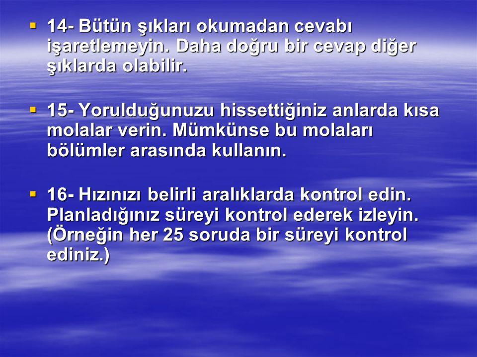  14- Bütün şıkları okumadan cevabı işaretlemeyin.