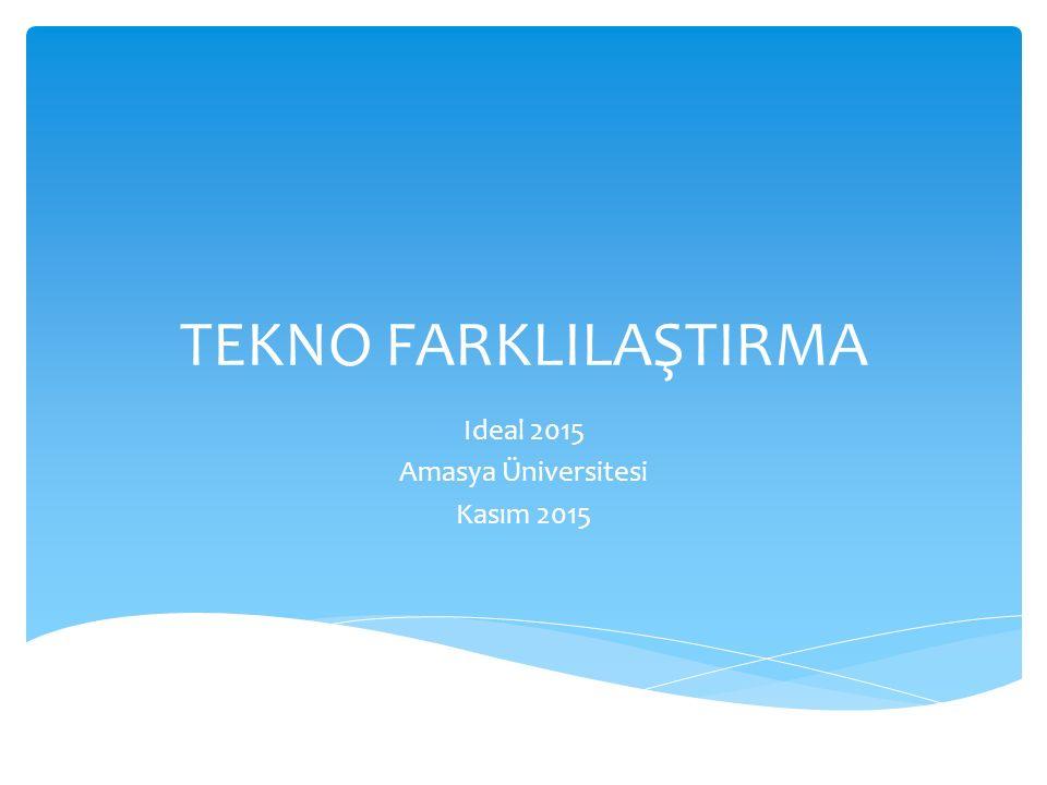 TEKNO FARKLILAŞTIRMA Ideal 2015 Amasya Üniversitesi Kasım 2015