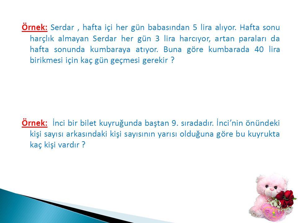 Örnek: Serdar, hafta içi her gün babasından 5 lira alıyor.