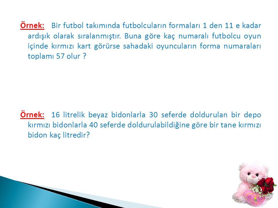 Örnek: Ahmet, Seda'ya 12 TL verirse Ahmet'in parası Seda'nın parasının 3 katı oluyor.