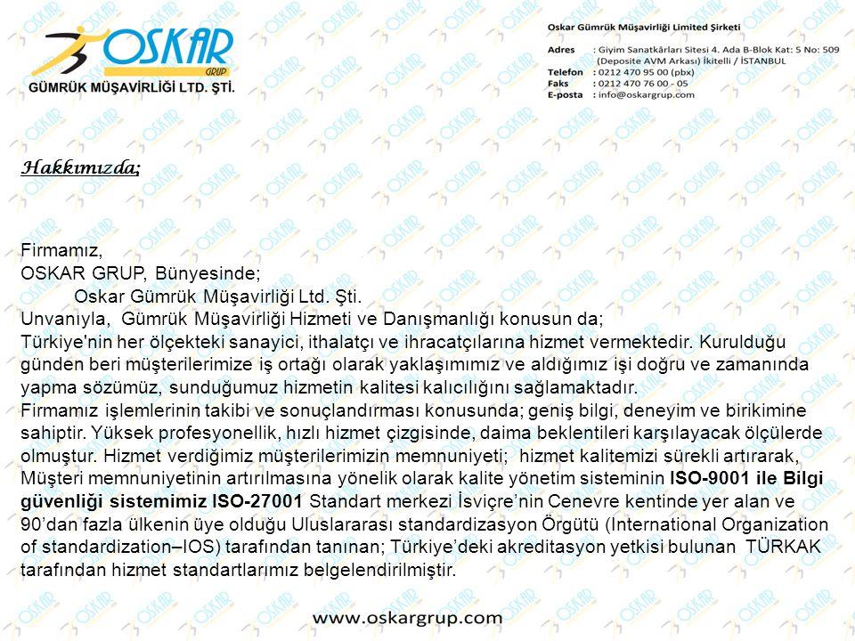 Hakkımızda; Firmamız, OSKAR GRUP, Bünyesinde; Oskar Gümrük Müşavirliği Ltd. Şti. Unvanıyla, Gümrük Müşavirliği Hizmeti ve Danışmanlığı konusun da; Tür