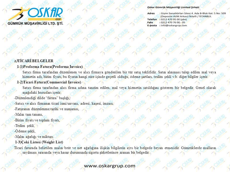 1) TİCARİ BELGELER 1-1)Proforma Fatura(Proforma Invoice) Satıcı firma tarafından düzenlenen ve alıcı firmaya gönderilen bir tür satış teklifidir. Satı