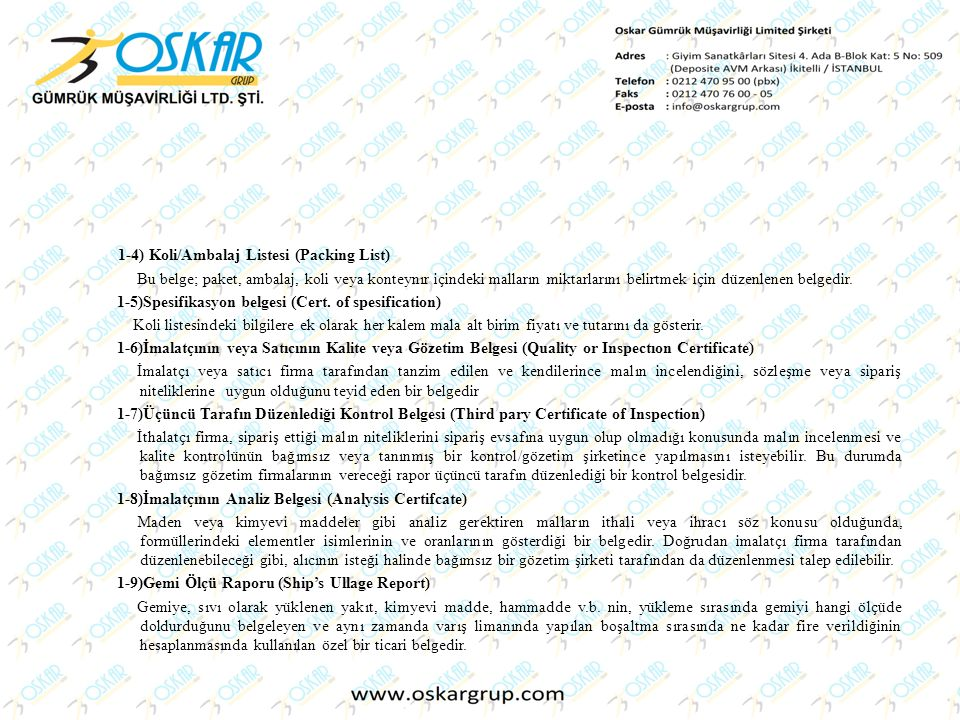 1-4) Koli/Ambalaj Listesi (Packing List) Bu belge; paket, ambalaj, koli veya konteynır içindeki malların miktarlarını belirtmek için düzenlenen belged