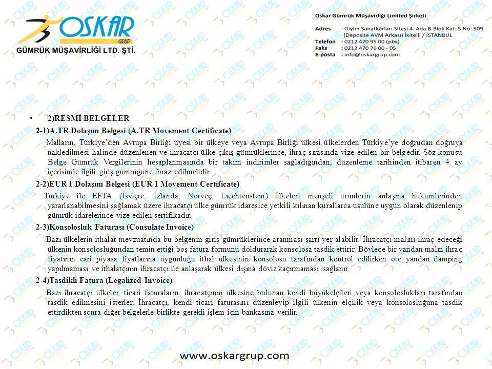 2)RESMİ BELGELER 2-1)A.TR Dolaşım Belgesi (A.TR Movement Certificate) Malların, Türkiye'den Avrupa Birliği üyesi bir ülkeye veya Avrupa Birliği ülkesi