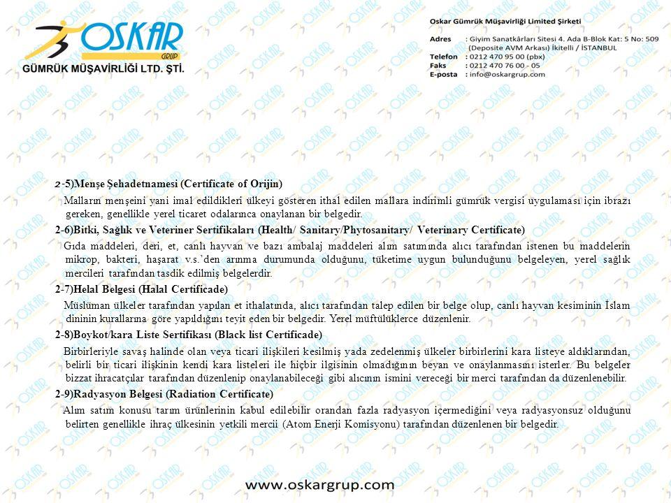 2- 5)Menşe Şehadetnamesi (Certificate of Orijin) Malların menşeini yani imal edildikleri ülkeyi gösteren ithal edilen mallara indirimli gümrük vergisi
