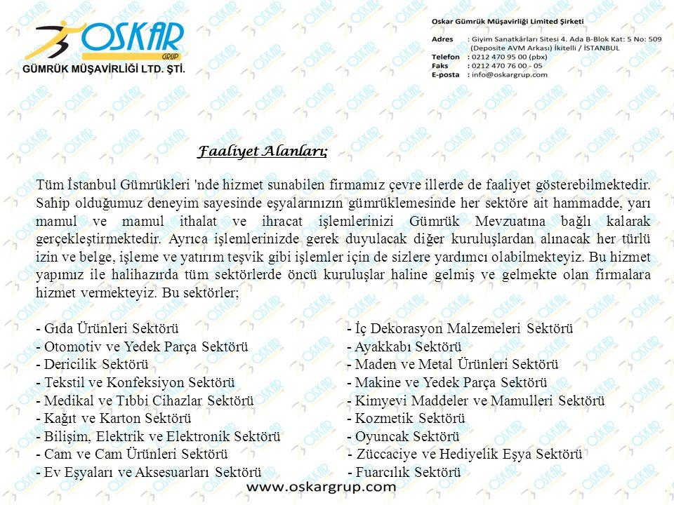 Faaliyet Alanları; Tüm İstanbul Gümrükleri 'nde hizmet sunabilen firmamız çevre illerde de faaliyet gösterebilmektedir. Sahip olduğumuz deneyim sayesi