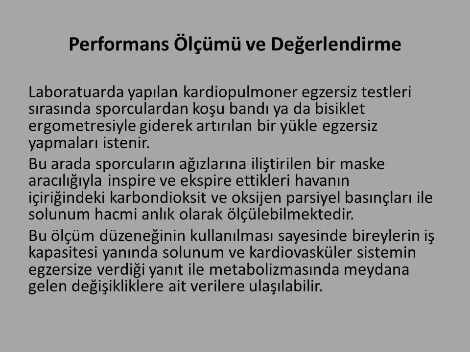 Performans Ölçümü ve Değerlendirme Laboratuarda yapılan kardiopulmoner egzersiz testleri sırasında sporculardan koşu bandı ya da bisiklet ergometresiy