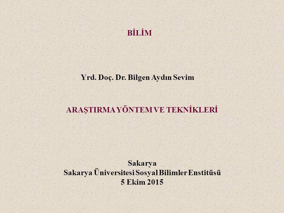 Sakarya Sakarya Üniversitesi Sosyal Bilimler Enstitüsü 5 Ekim 2015 BİLİM ARAŞTIRMA YÖNTEM VE TEKNİKLERİ Yrd. Doç. Dr. Bilgen Aydın Sevim