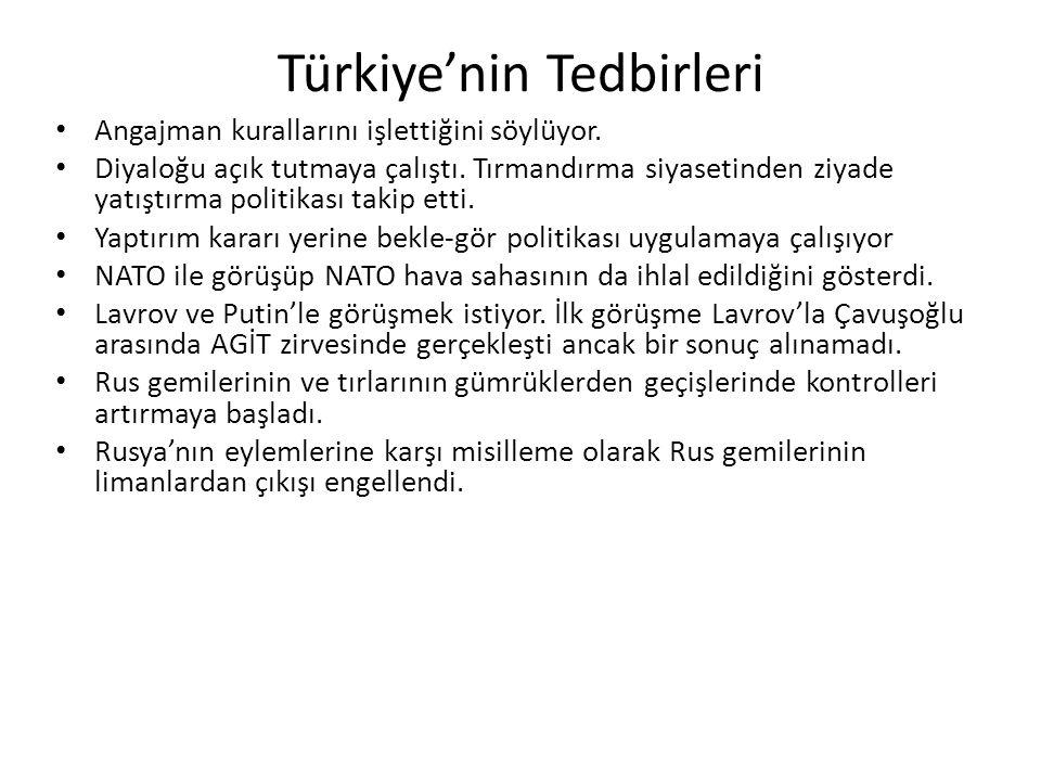 Türkiye'nin Tedbirleri Angajman kurallarını işlettiğini söylüyor. Diyaloğu açık tutmaya çalıştı. Tırmandırma siyasetinden ziyade yatıştırma politikası