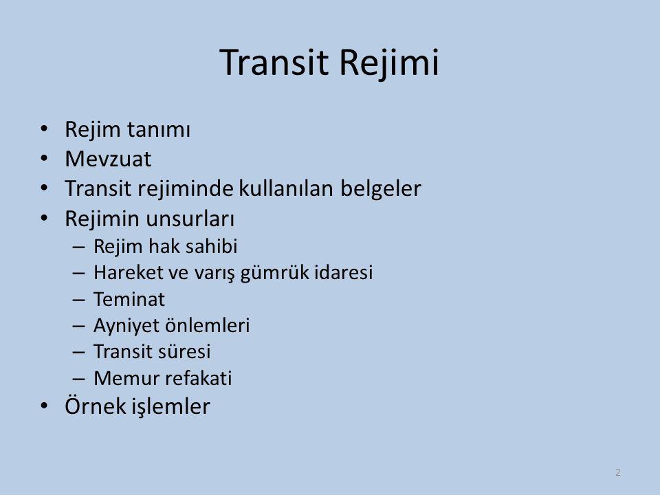 Transit Rejimi Rejim tanımı Mevzuat Transit rejiminde kullanılan belgeler Rejimin unsurları – Rejim hak sahibi – Hareket ve varış gümrük idaresi – Tem
