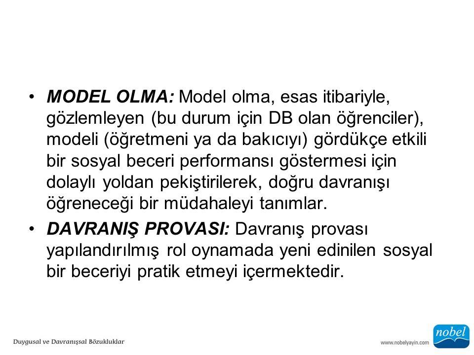 MODEL OLMA: Model olma, esas itibariyle, gözlemleyen (bu durum için DB olan öğrenciler), modeli (öğretmeni ya da bakıcıyı) gördükçe etkili bir sosyal