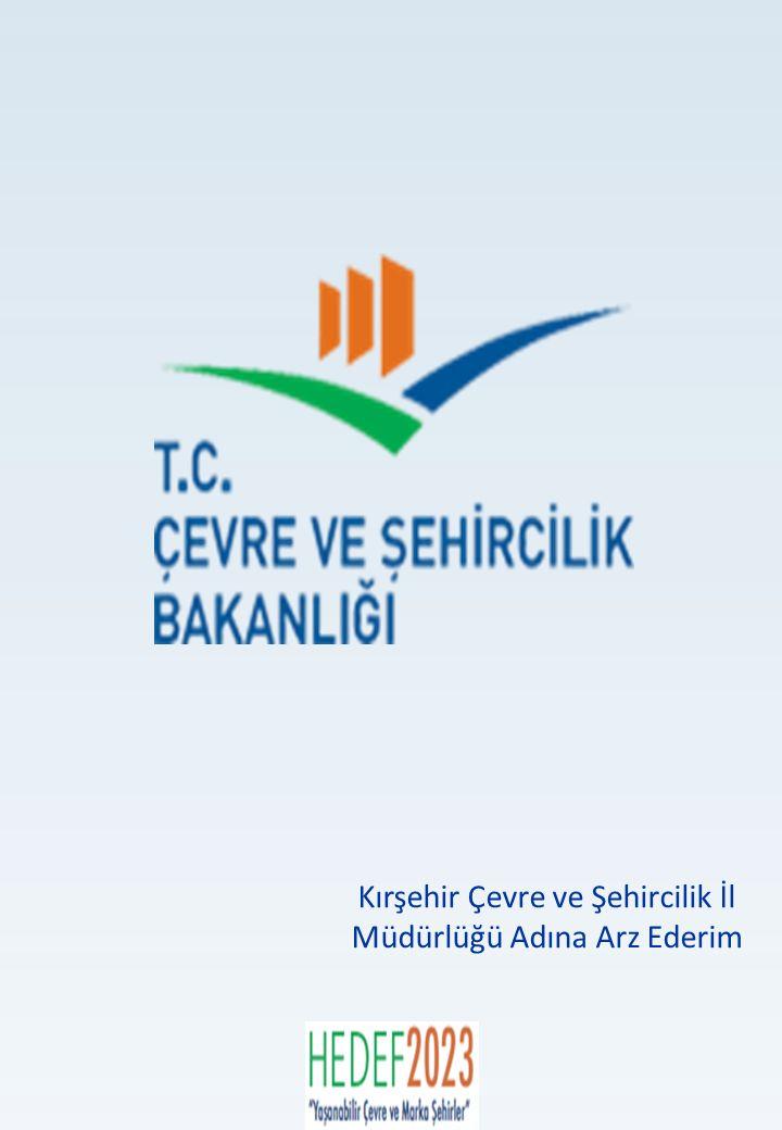 Kırşehir Çevre ve Şehircilik İl Müdürlüğü Adına Arz Ederim