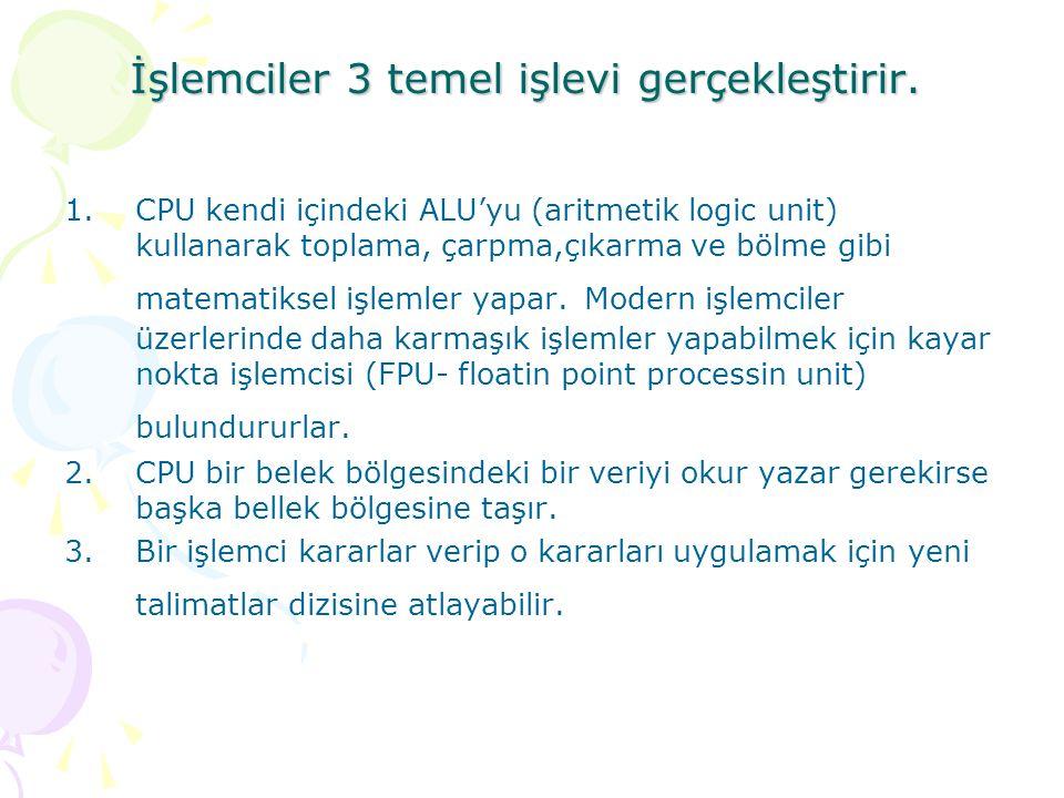 İşlemciler 3 temel işlevi gerçekleştirir. 1.CPU kendi içindeki ALU'yu (aritmetik logic unit) kullanarak toplama, çarpma,çıkarma ve bölme gibi matemati