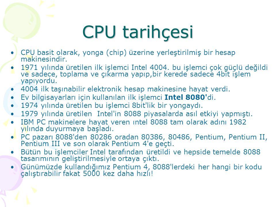 CPU tarihçesi CPU basit olarak, yonga (chip) üzerine yerleştirilmiş bir hesap makinesindir. 1971 yılında üretilen ilk işlemci Intel 4004. bu işlemci ç
