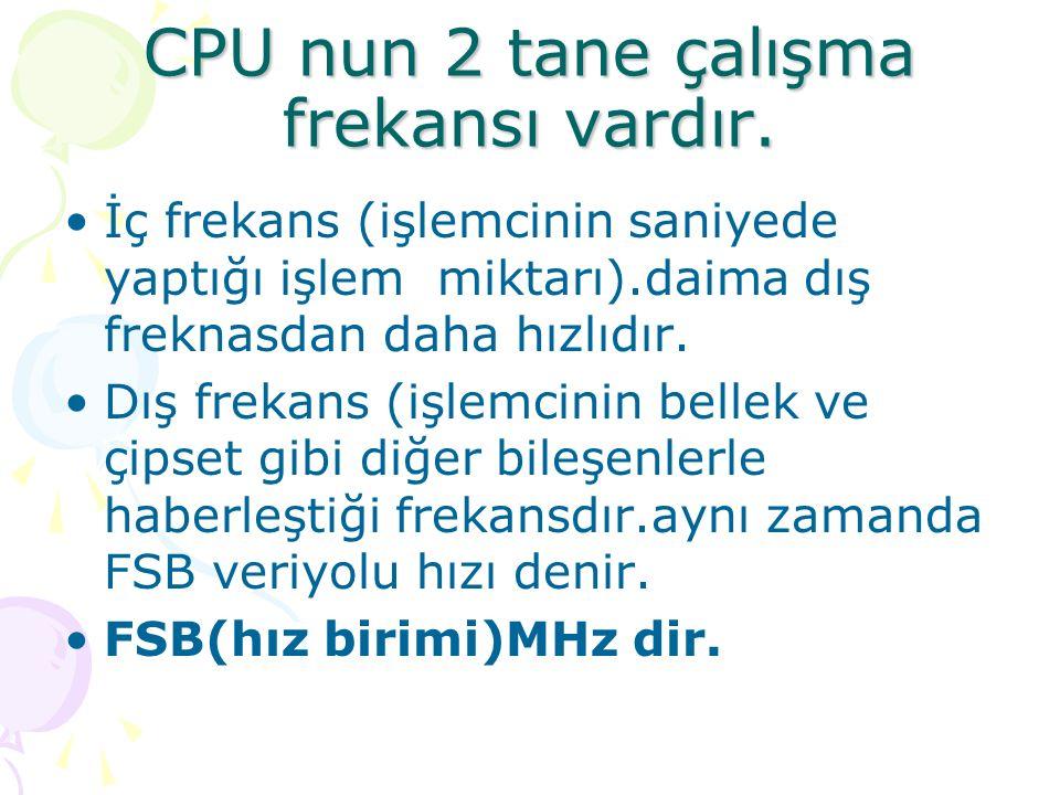 CPU nun 2 tane çalışma frekansı vardır. İç frekans (işlemcinin saniyede yaptığı işlem miktarı).daima dış freknasdan daha hızlıdır. Dış frekans (işlemc