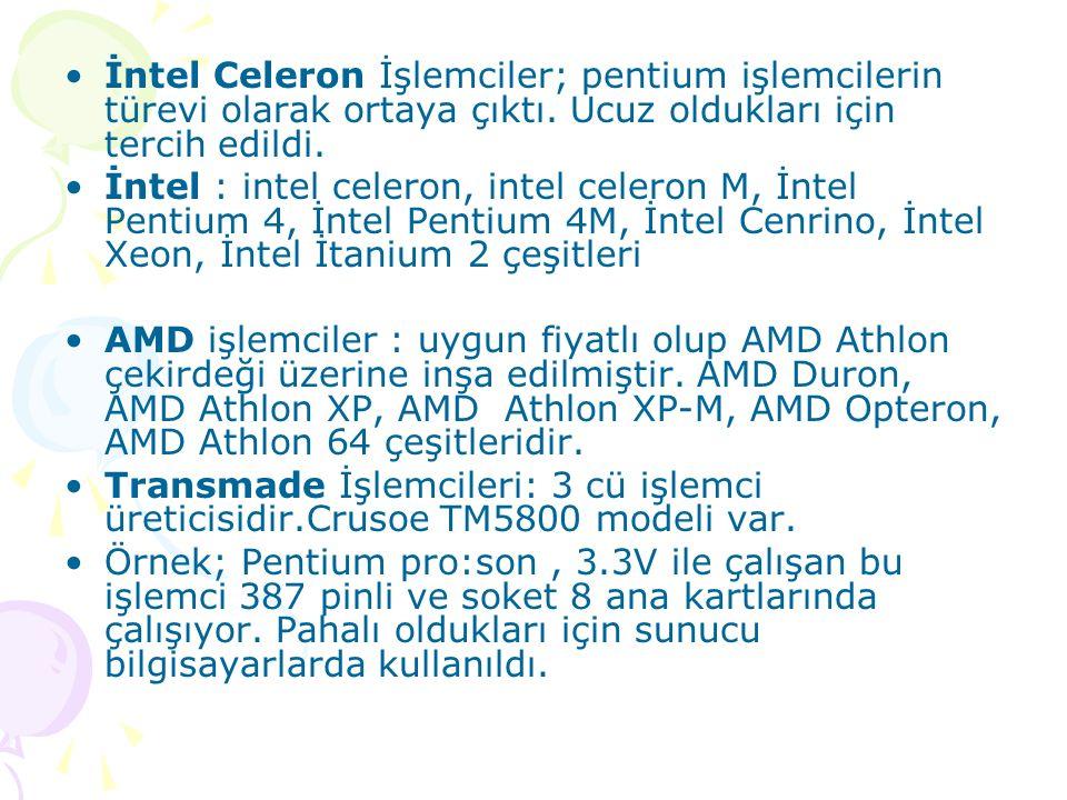 İntel Celeron İşlemciler; pentium işlemcilerin türevi olarak ortaya çıktı. Ucuz oldukları için tercih edildi. İntel : intel celeron, intel celeron M,
