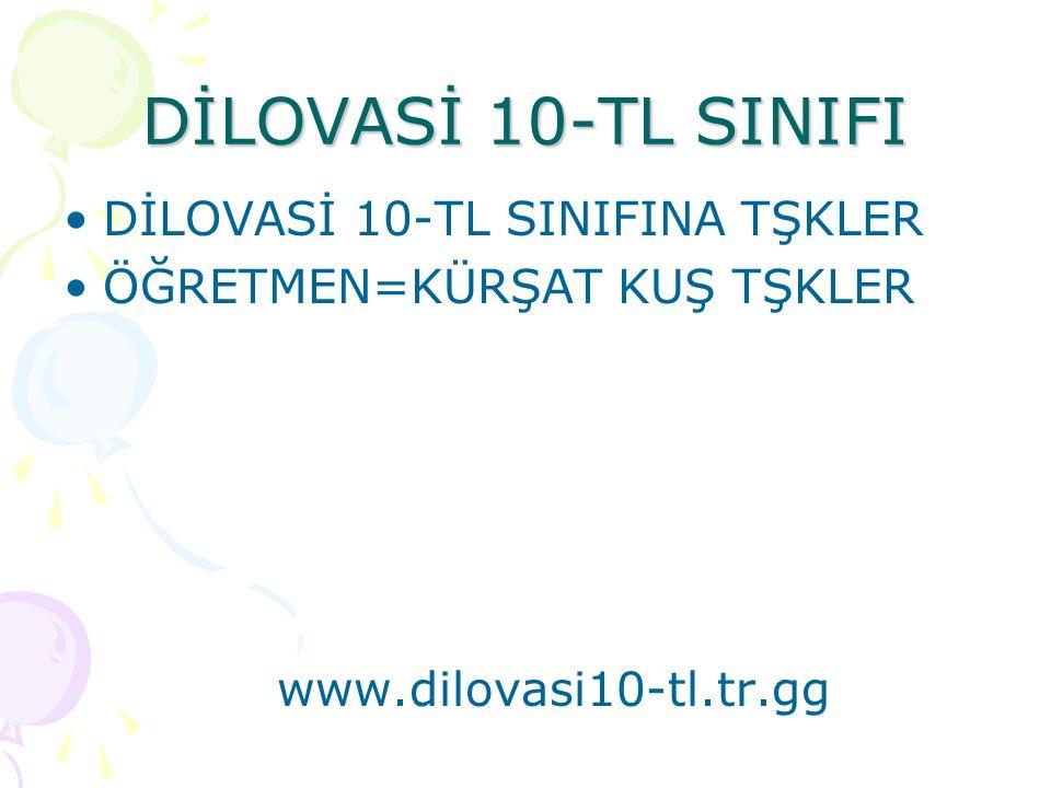DİLOVASİ 10-TL SINIFI DİLOVASİ 10-TL SINIFINA TŞKLER ÖĞRETMEN=KÜRŞAT KUŞ TŞKLER www.dilovasi10-tl.tr.gg