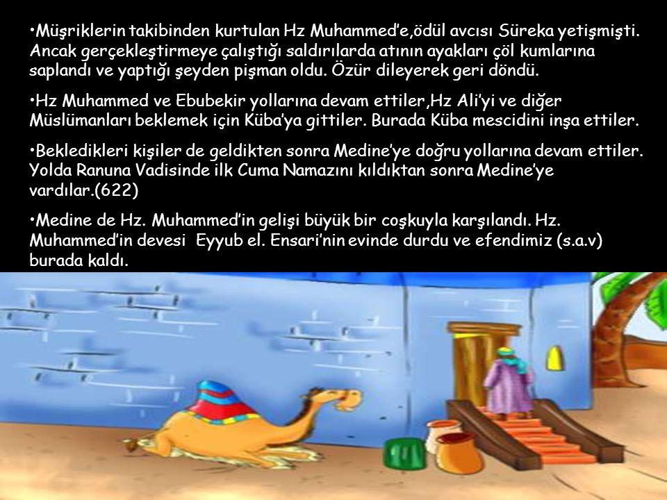 Müşriklerin takibinden kurtulan Hz Muhammed'e,ödül avcısı Süreka yetişmişti. Ancak gerçekleştirmeye çalıştığı saldırılarda atının ayakları çöl kumları