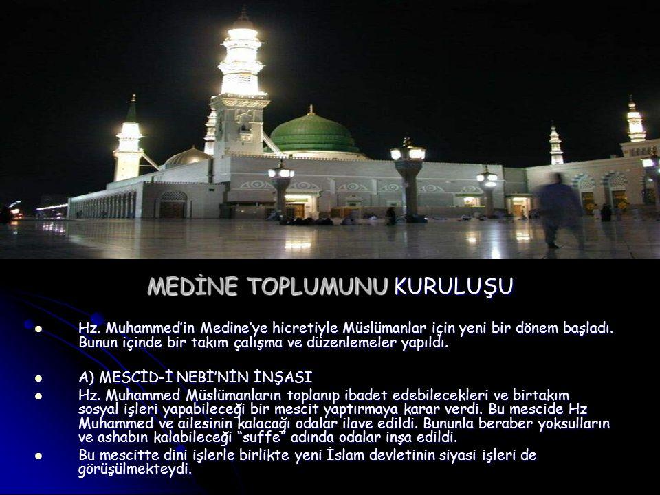 MEDİNE TOPLUMUNU KURULUŞU Hz. Muhammed'in Medine'ye hicretiyle Müslümanlar için yeni bir dönem başladı. Bunun içinde bir takım çalışma ve düzenlemeler