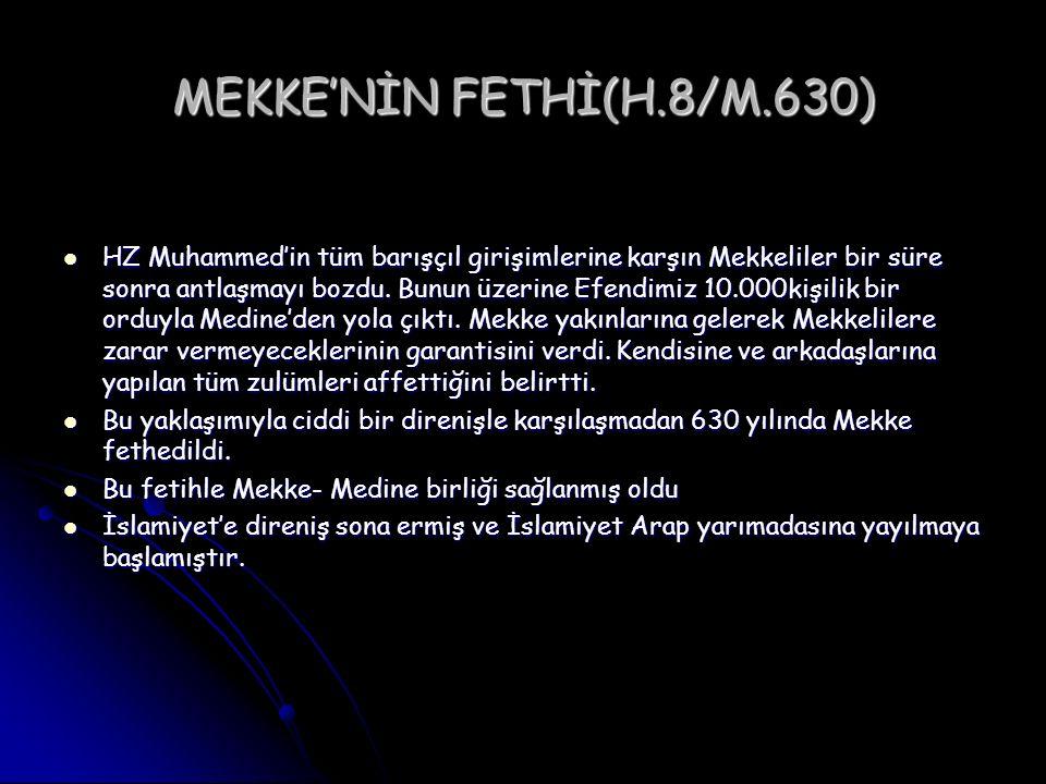 MEKKE'NİN FETHİ(H.8/M.630) HZ Muhammed'in tüm barışçıl girişimlerine karşın Mekkeliler bir süre sonra antlaşmayı bozdu. Bunun üzerine Efendimiz 10.000