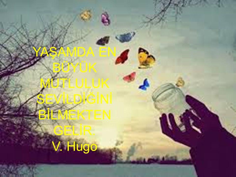 YAŞAMDA EN BÜYÜK MUTLULUK SEVİLDİĞİNİ BİLMEKTEN GELİR. V. Hugo
