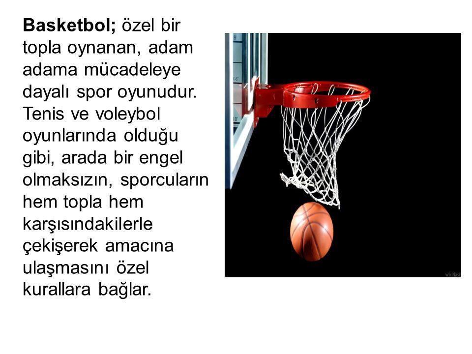 Basketbol; özel bir topla oynanan, adam adama mücadeleye dayalı spor oyunudur.