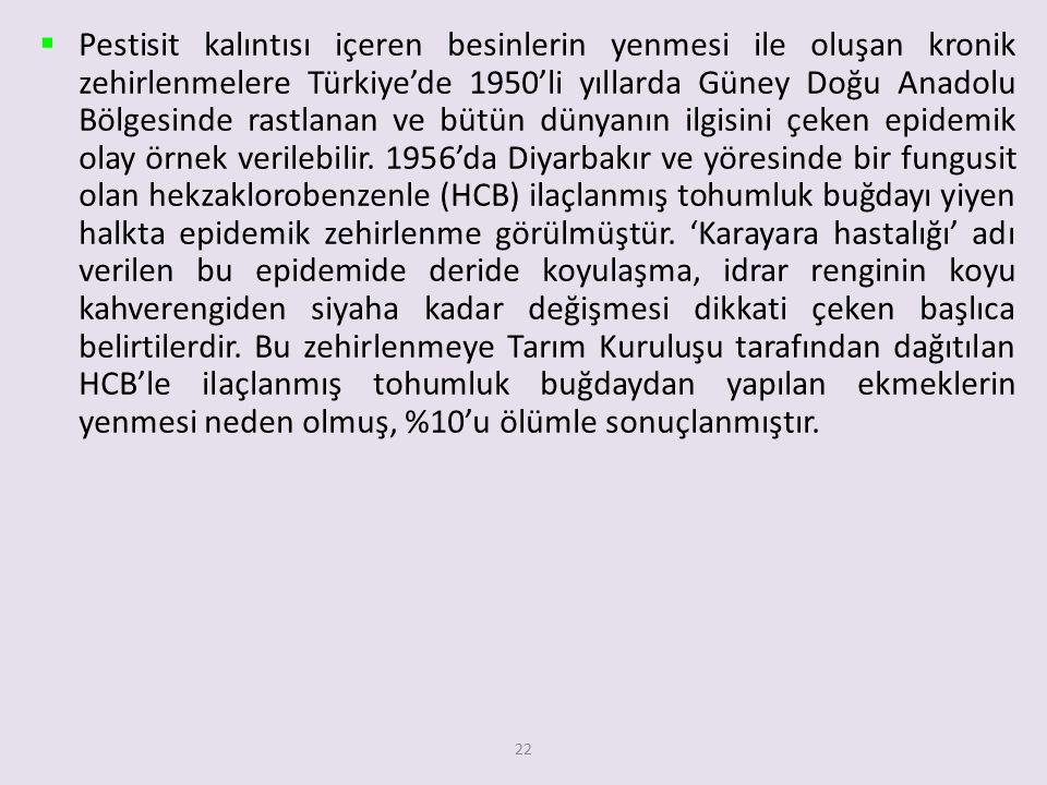 22  Pestisit kalıntısı içeren besinlerin yenmesi ile oluşan kronik zehirlenmelere Türkiye'de 1950'li yıllarda Güney Doğu Anadolu Bölgesinde rastlanan ve bütün dünyanın ilgisini çeken epidemik olay örnek verilebilir.