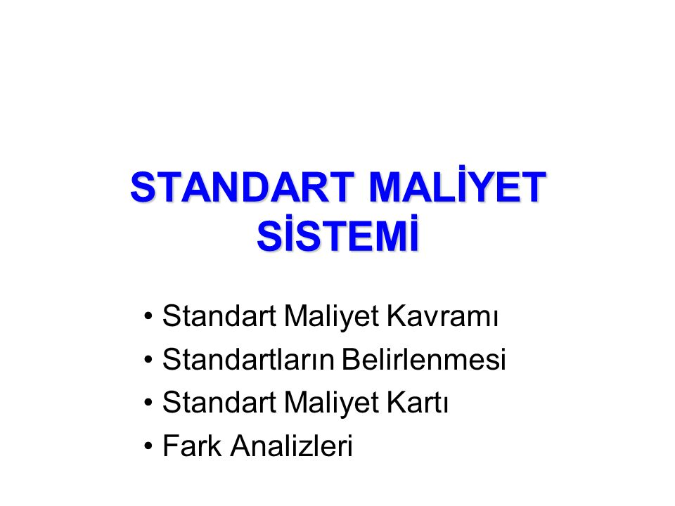 STANDART MALİYET SİSTEMİ ve FARK ANALİZLERİ Prof.Dr. A.Vecdi CAN