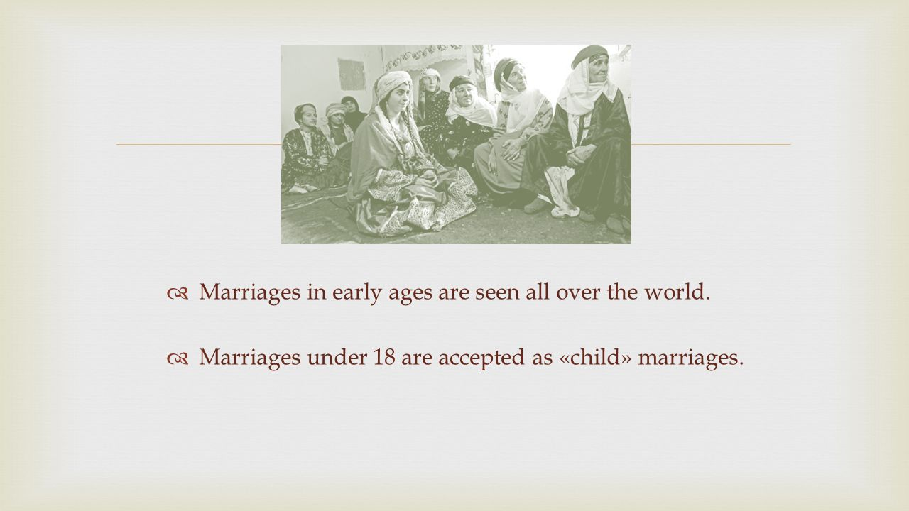   Marriages in early ages are seen all over the world.
