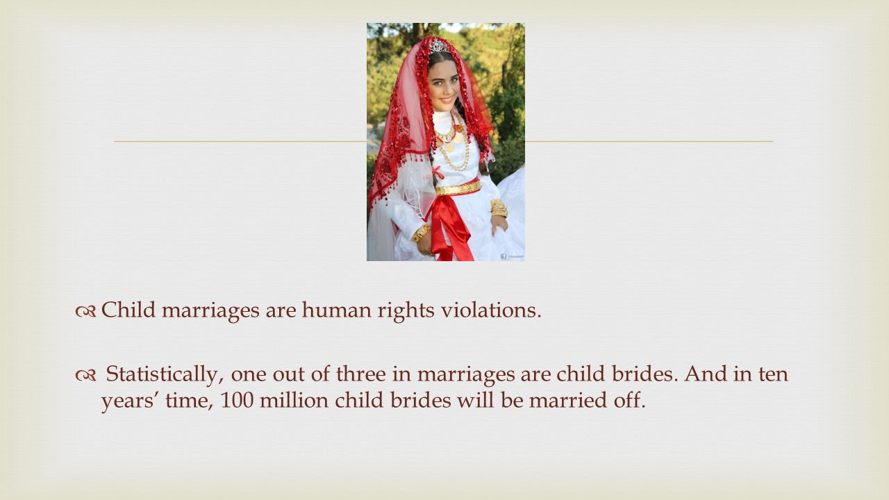   Child marriages are human rights violations.