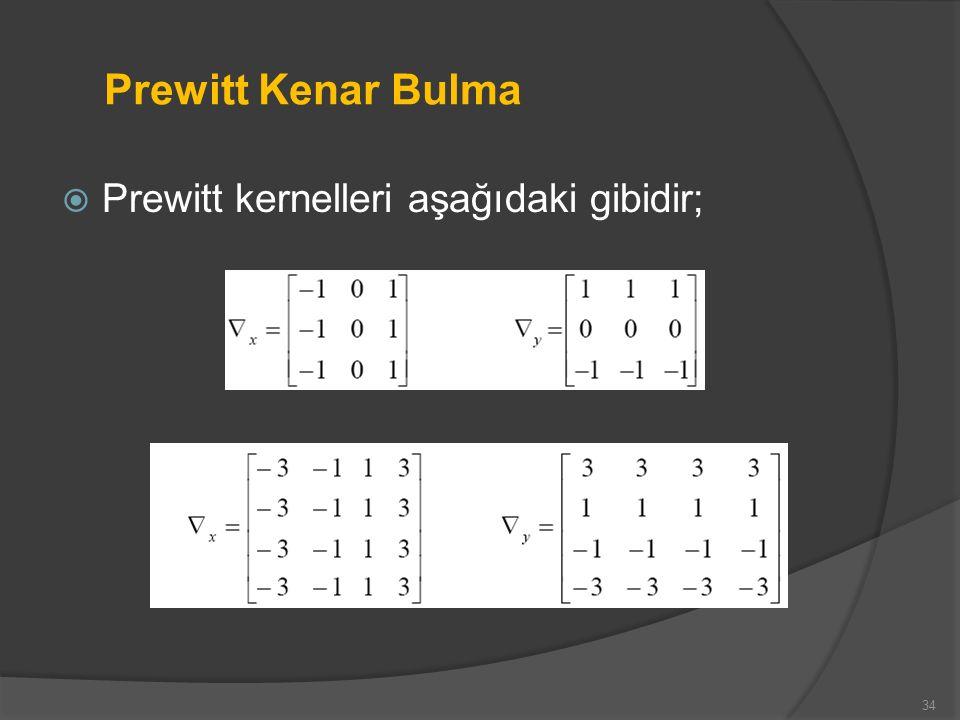 Prewitt Kenar Bulma  Prewitt kernelleri aşağıdaki gibidir; 34