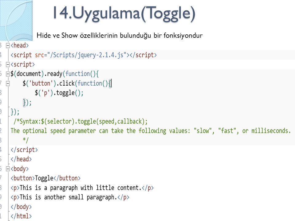 14.Uygulama(Toggle) Hide ve Show özelliklerinin bulundu ğ u bir fonksiyondur