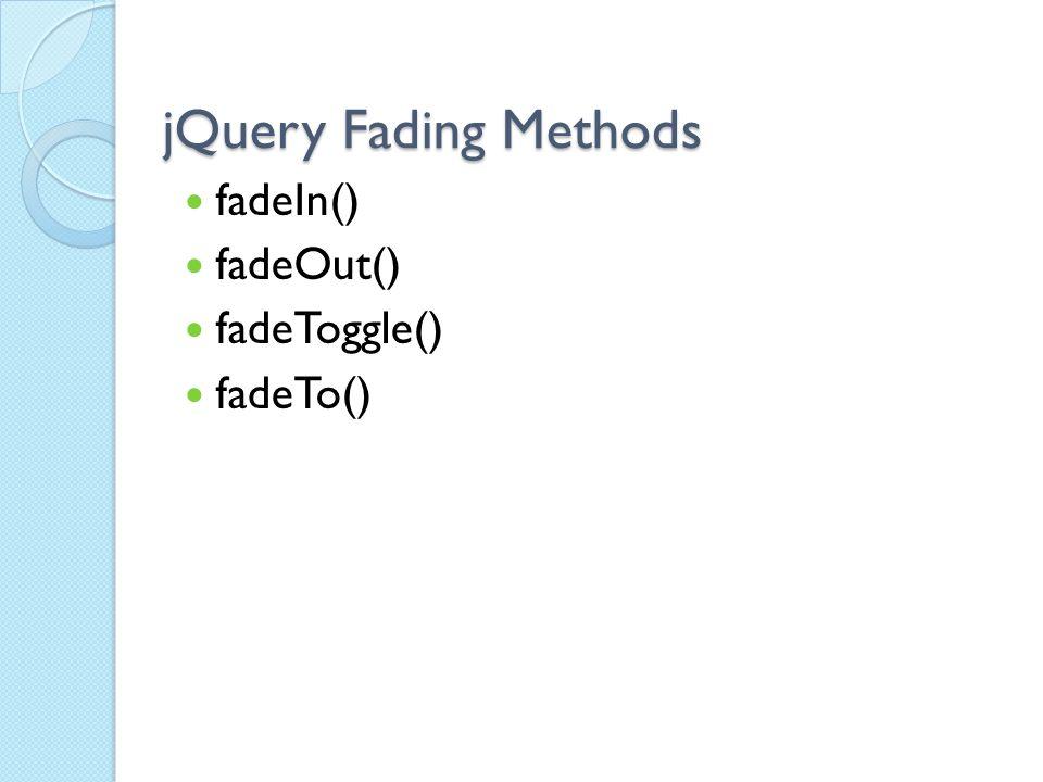 jQuery Fading Methods fadeIn() fadeOut() fadeToggle() fadeTo()