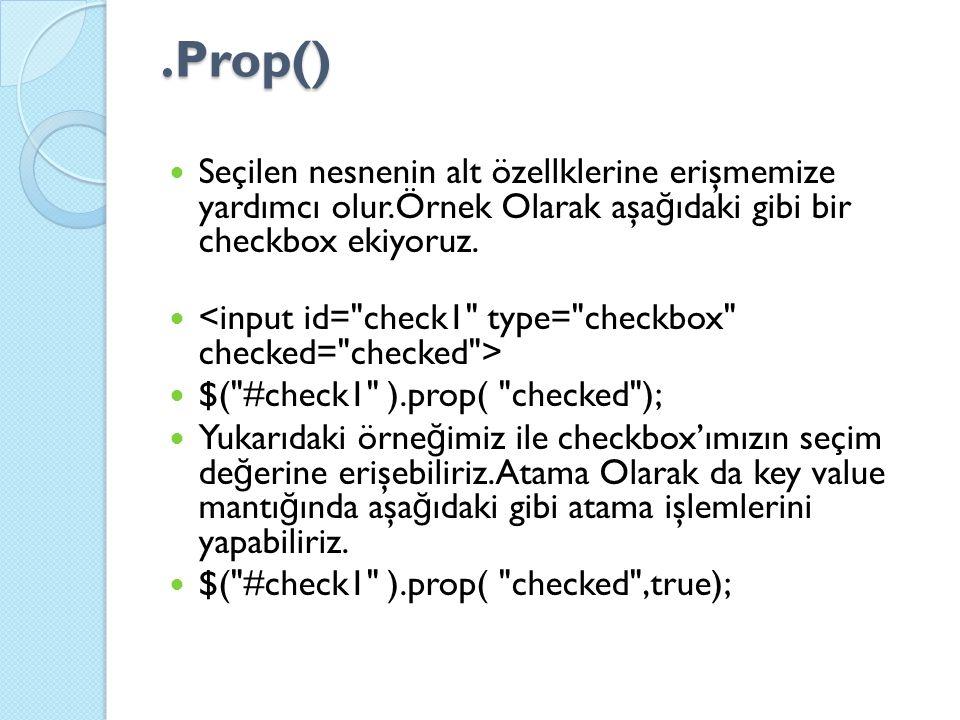 .Prop() Seçilen nesnenin alt özellklerine erişmemize yardımcı olur.Örnek Olarak aşa ğ ıdaki gibi bir checkbox ekiyoruz.