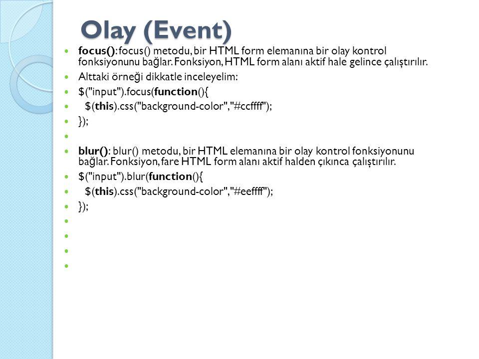 Olay (Event) focus(): focus() metodu, bir HTML form elemanına bir olay kontrol fonksiyonunu ba ğ lar.