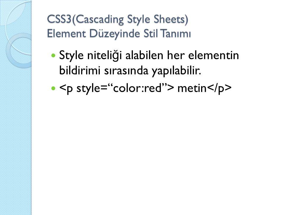 CSS3(Cascading Style Sheets) Element Düzeyinde Stil Tanımı Style niteli ğ i alabilen her elementin bildirimi sırasında yapılabilir.